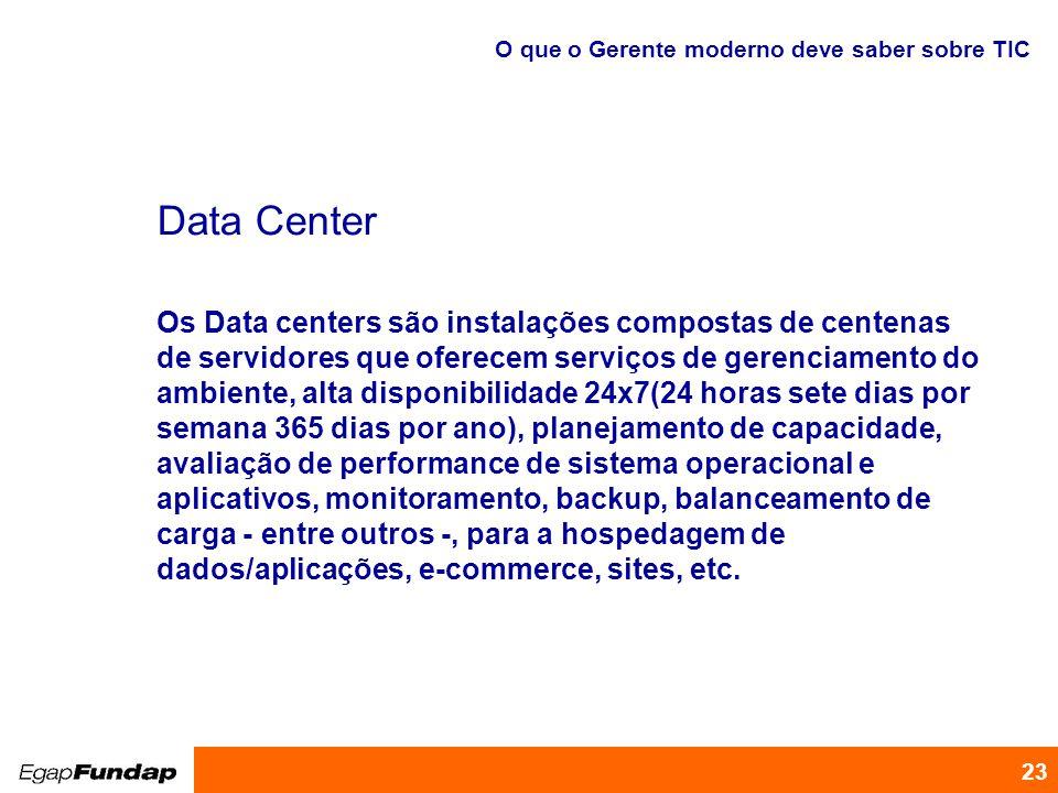 Programa de Desenvolvimento Gerencial 23 Data Center Os Data centers são instalações compostas de centenas de servidores que oferecem serviços de gere