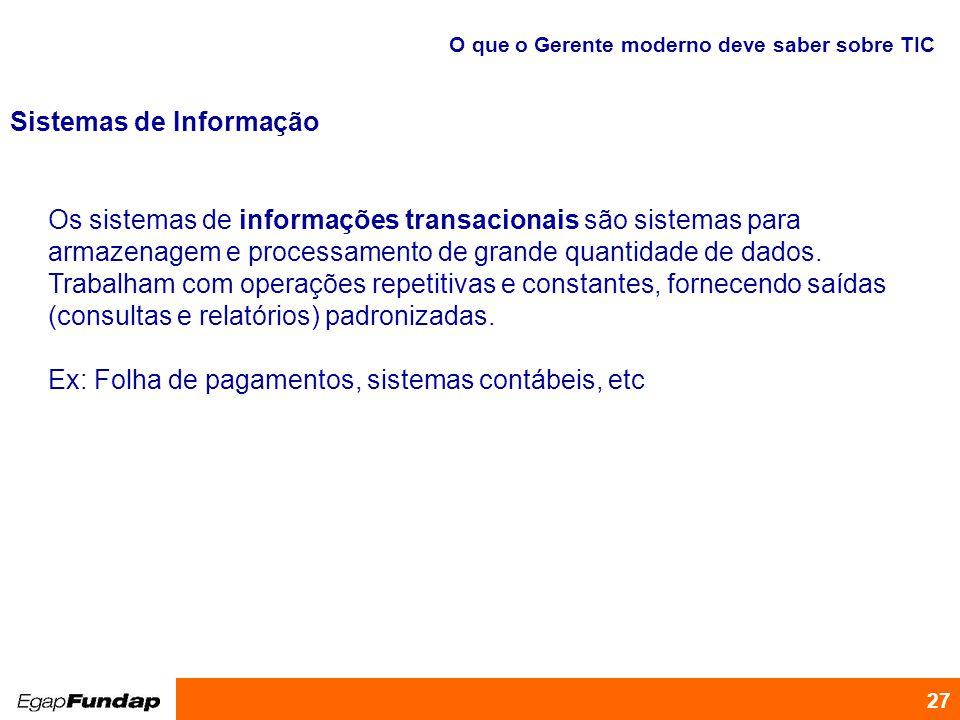 Programa de Desenvolvimento Gerencial 27 Os sistemas de informações transacionais são sistemas para armazenagem e processamento de grande quantidade d