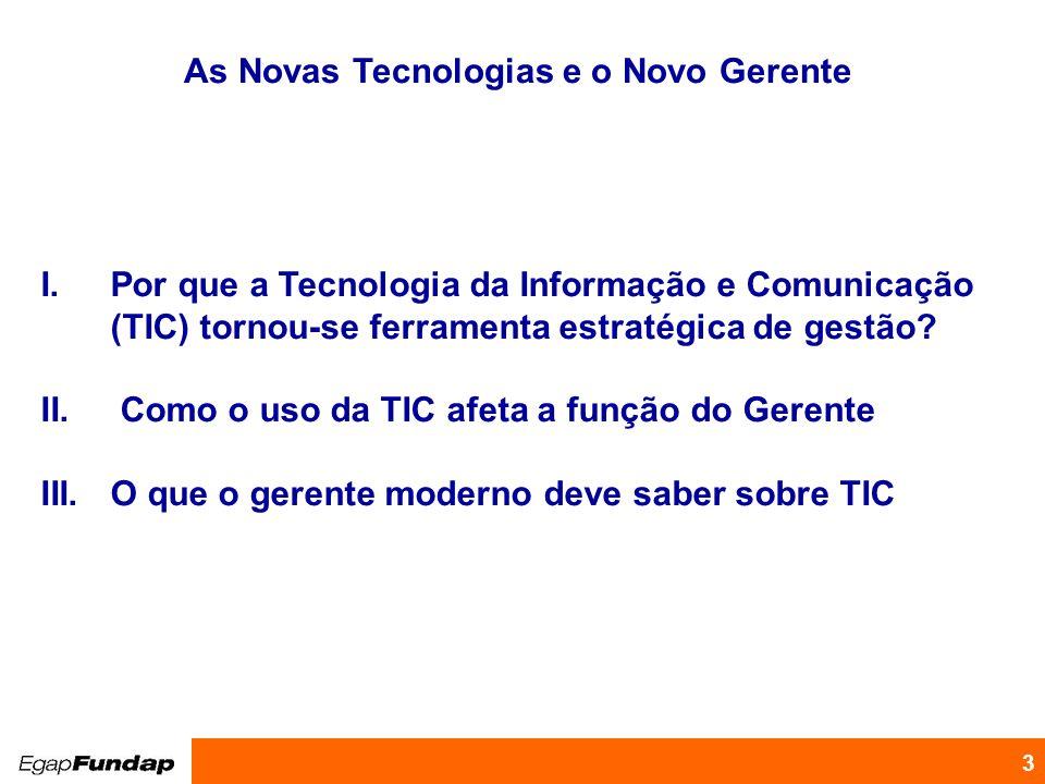 Programa de Desenvolvimento Gerencial 3 As Novas Tecnologias e o Novo Gerente I.Por que a Tecnologia da Informação e Comunicação (TIC) tornou-se ferra