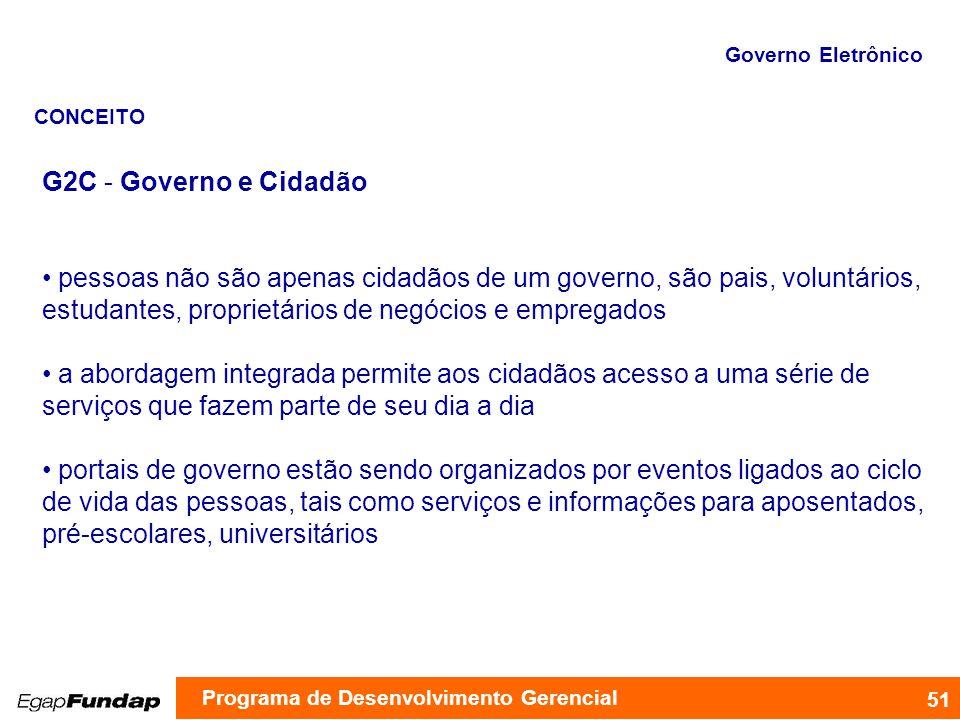 G2C - Governo e Cidadão pessoas não são apenas cidadãos de um governo, são pais, voluntários, estudantes, proprietários de negócios e empregados a abo