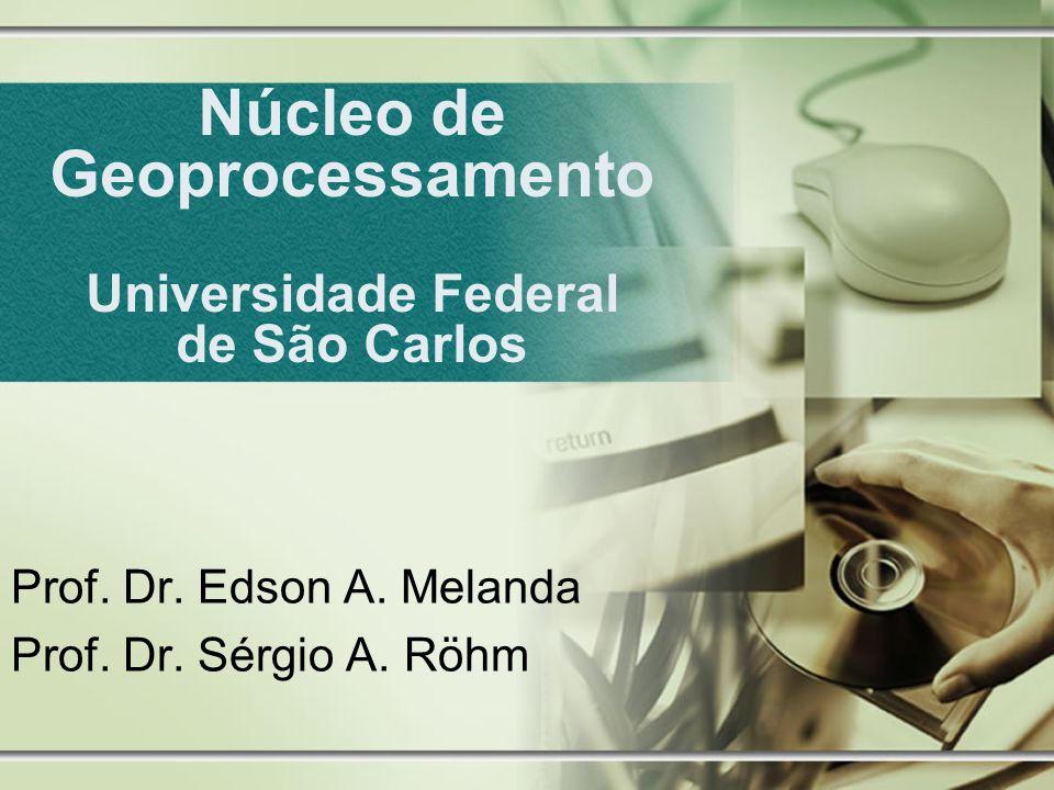 Núcleo de Geoprocessamento Universidade Federal de São Carlos Prof. Dr. Edson A. Melanda Prof. Dr. Sérgio A. Röhm