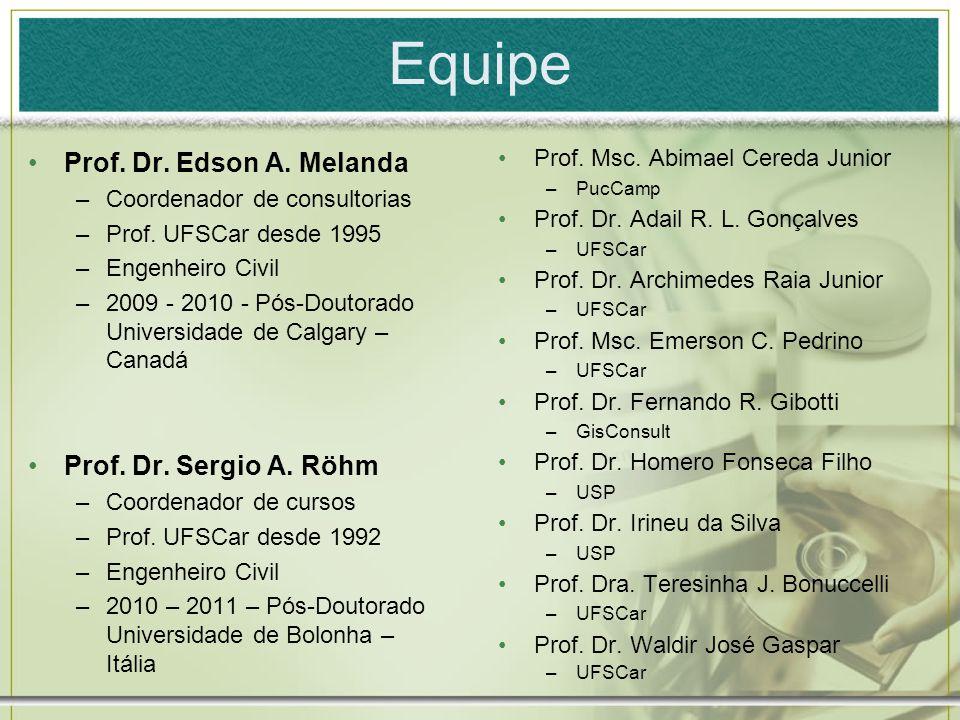 Equipe Prof. Dr. Edson A. Melanda –Coordenador de consultorias –Prof. UFSCar desde 1995 –Engenheiro Civil –2009 - 2010 - Pós-Doutorado Universidade de