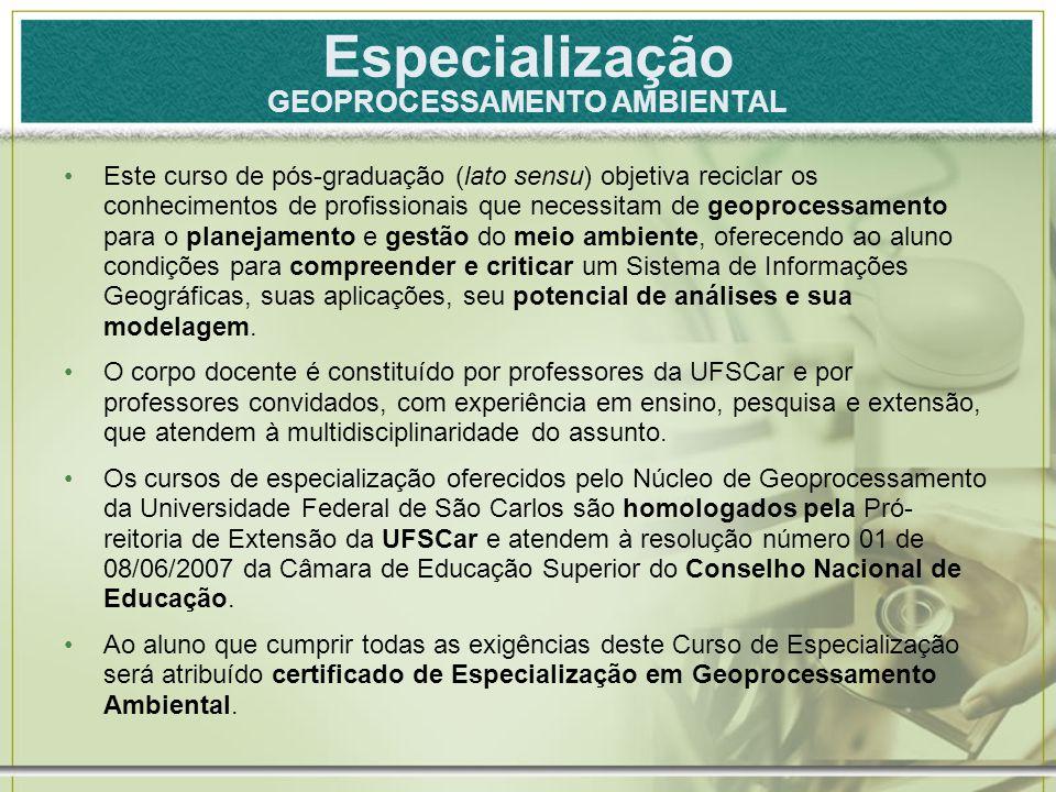 Especialização GEOPROCESSAMENTO AMBIENTAL Este curso de pós-graduação (lato sensu) objetiva reciclar os conhecimentos de profissionais que necessitam