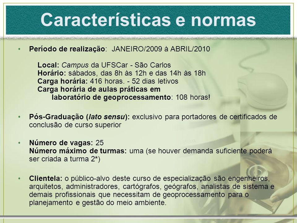 Características e normas Período de realização: JANEIRO/2009 à ABRIL/2010 Local: Campus da UFSCar - São Carlos Horário: sábados, das 8h às 12h e das 1