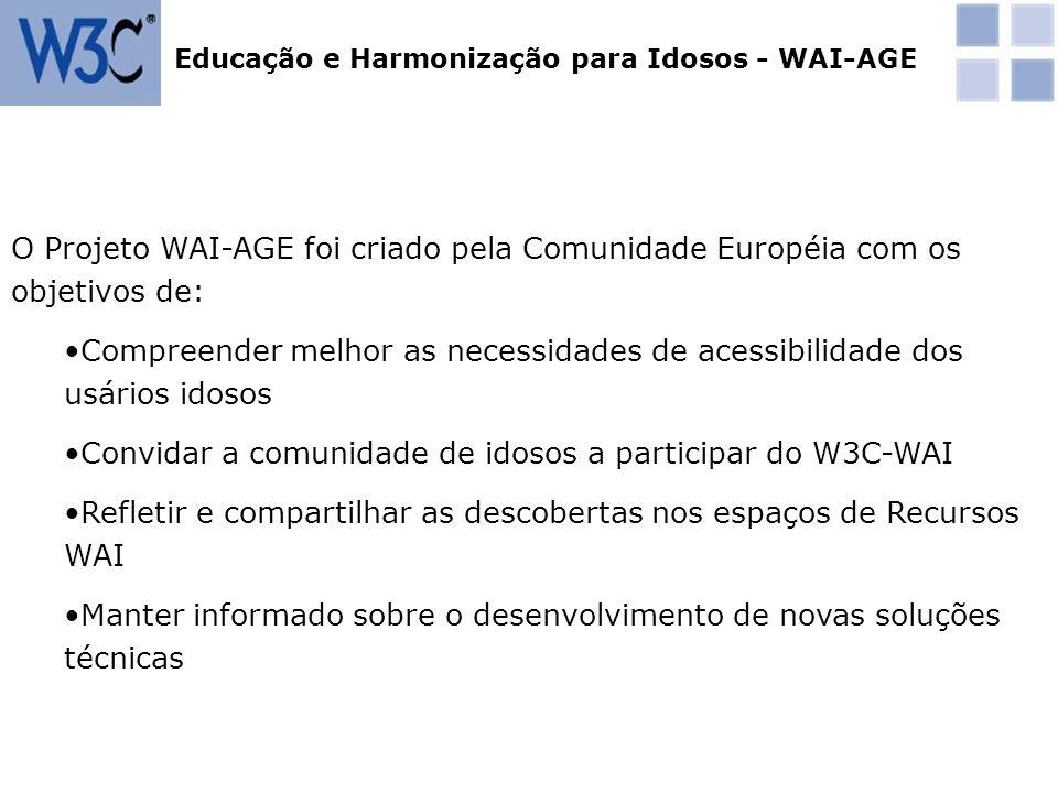O Projeto WAI-AGE foi criado pela Comunidade Européia com os objetivos de: Compreender melhor as necessidades de acessibilidade dos usários idosos Con