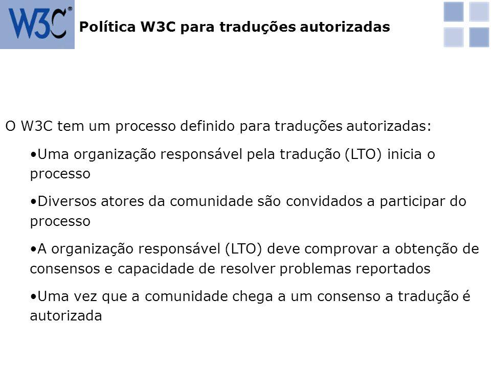 O W3C tem um processo definido para traduções autorizadas: Uma organização responsável pela tradução (LTO) inicia o processo Diversos atores da comuni