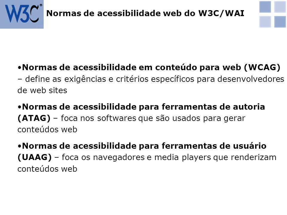 Normas de acessibilidade em conteúdo para web (WCAG) – define as exigências e critérios específicos para desenvolvedores de web sites Normas de acessi
