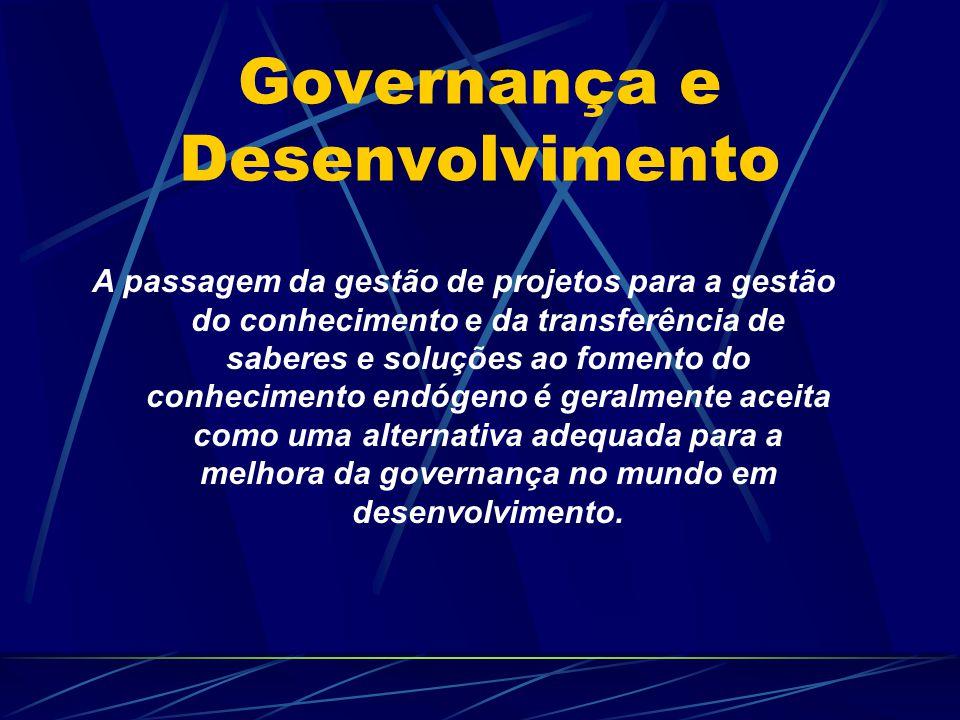 Governança e Desenvolvimento A passagem da gestão de projetos para a gestão do conhecimento e da transferência de saberes e soluções ao fomento do con