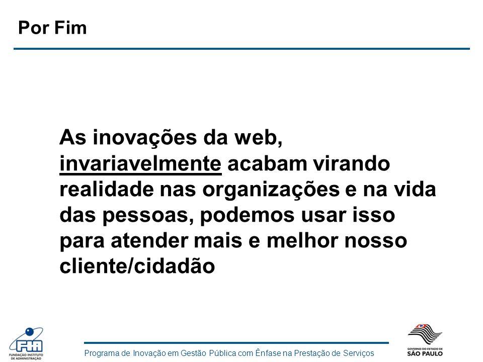 Programa de Inovação em Gestão Pública com Ênfase na Prestação de Serviços As inovações da web, invariavelmente acabam virando realidade nas organizaç