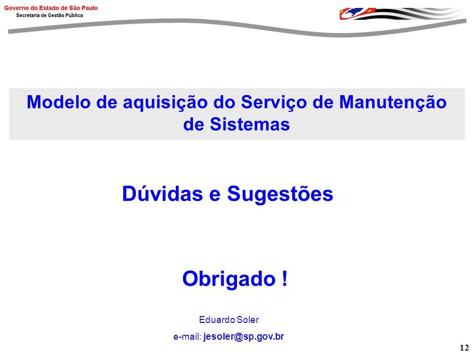 12 Dúvidas e Sugestões Modelo de aquisição do Serviço de Manutenção de Sistemas Obrigado .