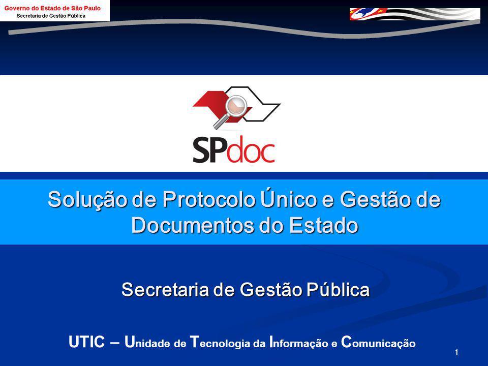 1 Solução de Protocolo Único e Gestão de Documentos do Estado Secretaria de Gestão Pública UTIC – U nidade de T ecnologia da I nformação e C omunicação