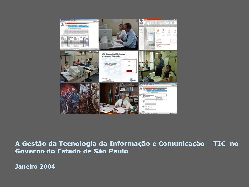 A Gestão da Tecnologia da Informação e Comunicação – TIC no Governo do Estado de São Paulo Janeiro 2004