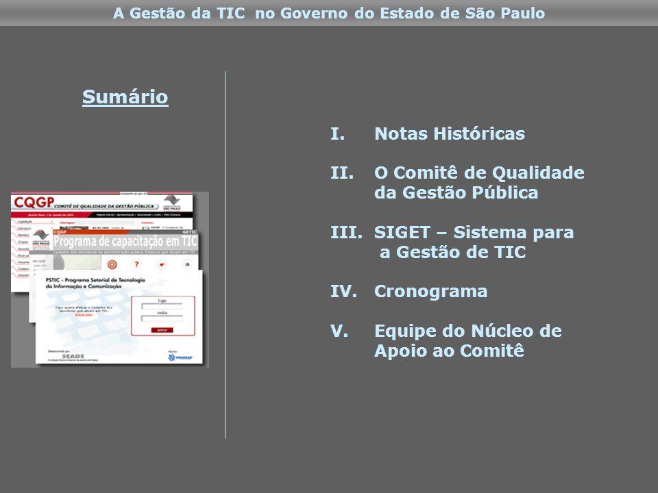 A Gestão da TIC no Governo do Estado de São Paulo I.Notas Históricas II.O Comitê de Qualidade da Gestão Pública III.SIGET – Sistema para a Gestão de TIC IV.Cronograma V.Equipe do Núcleo de Apoio ao Comitê Sumário