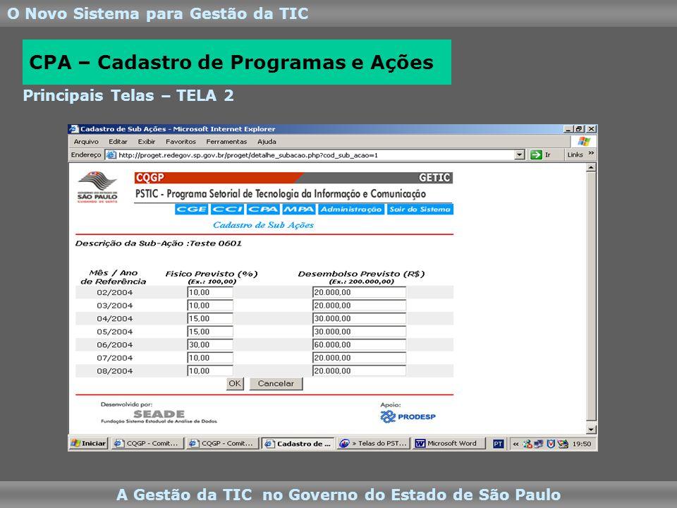 O Novo Sistema para Gestão da TIC A Gestão da TIC no Governo do Estado de São Paulo Principais Telas – TELA 2 CPA – Cadastro de Programas e Ações