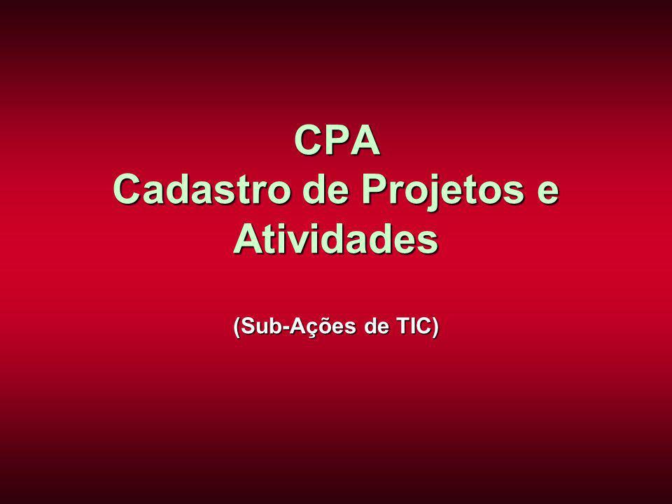 CPA Cadastro de Projetos e Atividades (Sub-Ações de TIC)