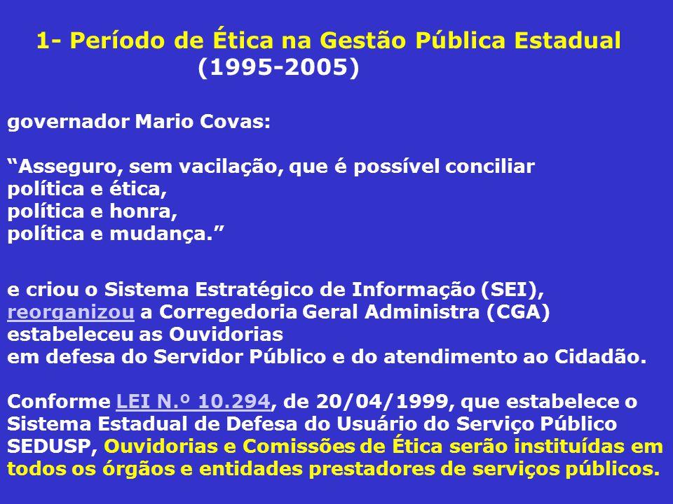 governador Mario Covas: Asseguro, sem vacilação, que é possível conciliar política e ética, política e honra, política e mudança. e criou o Sistema Es