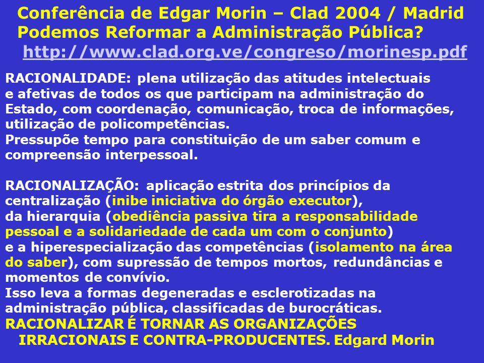 Conferência de Edgar Morin – Clad 2004 / Madrid Podemos Reformar a Administração Pública? http://www.clad.org.ve/congreso/morinesp.pdfhttp://www.clad.