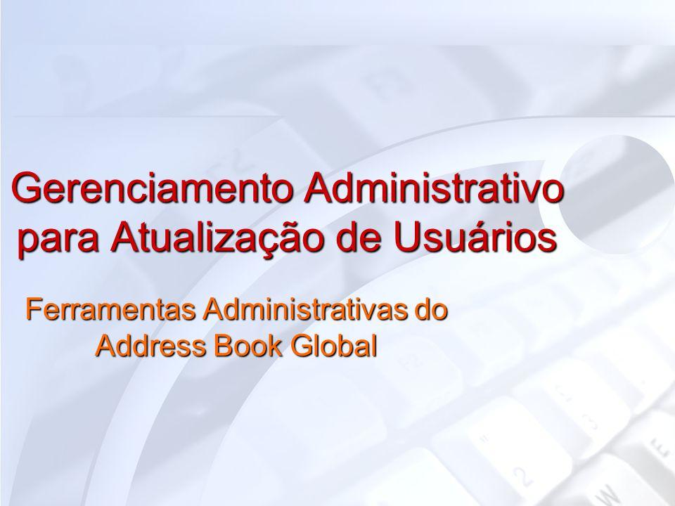 Gerenciamento Administrativo para Atualização de Usuários Ferramentas Administrativas do Address Book Global