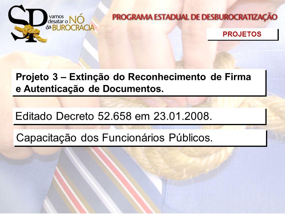 Editado Decreto 52.658 em 23.01.2008. Capacitação dos Funcionários Públicos. Projeto 3 – Extinção do Reconhecimento de Firma e Autenticação de Documen