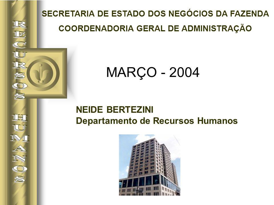 MARÇO - 2004 NEIDE BERTEZINI Departamento de Recursos Humanos SECRETARIA DE ESTADO DOS NEGÓCIOS DA FAZENDA COORDENADORIA GERAL DE ADMINISTRAÇÃO
