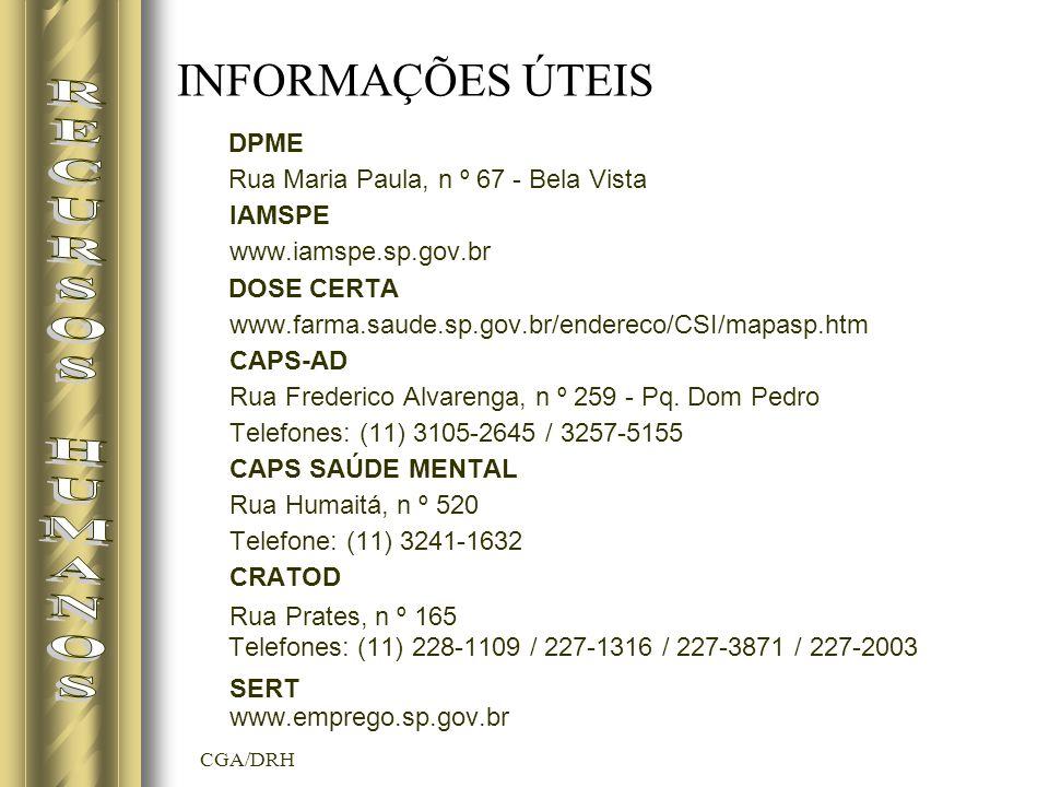 CGA/DRH INFORMAÇÕES ÚTEIS DPME Rua Maria Paula, n º 67 - Bela Vista IAMSPE www.iamspe.sp.gov.br DOSE CERTA www.farma.saude.sp.gov.br/endereco/CSI/mapasp.htm CAPS-AD Rua Frederico Alvarenga, n º 259 - Pq.