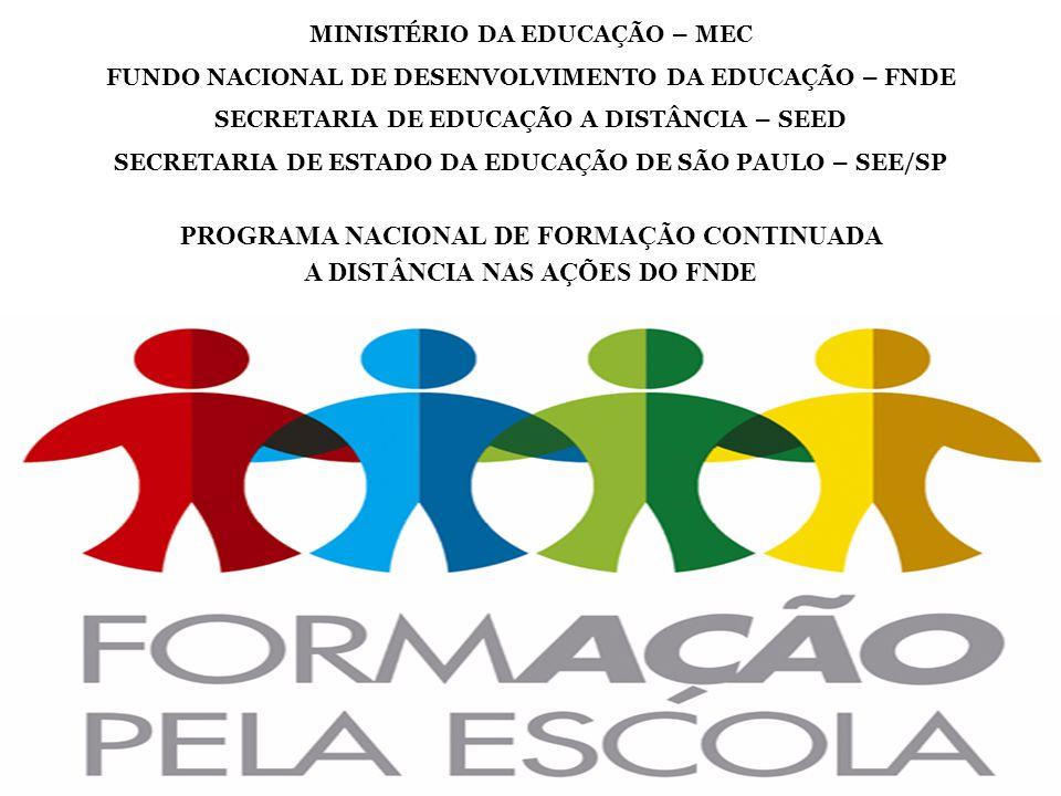 MINISTÉRIO DA EDUCAÇÃO – MEC FUNDO NACIONAL DE DESENVOLVIMENTO DA EDUCAÇÃO – FNDE SECRETARIA DE EDUCAÇÃO A DISTÂNCIA – SEED SECRETARIA DE ESTADO DA ED