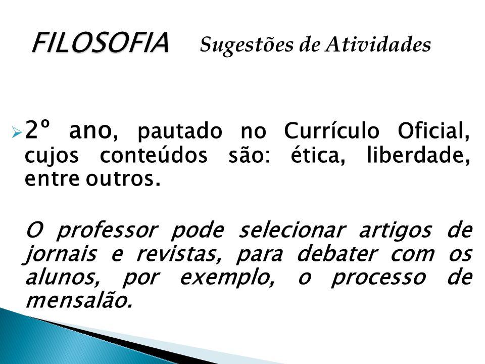 2º ano, pautado no Currículo Oficial, cujos conteúdos são: ética, liberdade, entre outros. O professor pode selecionar artigos de jornais e revistas,