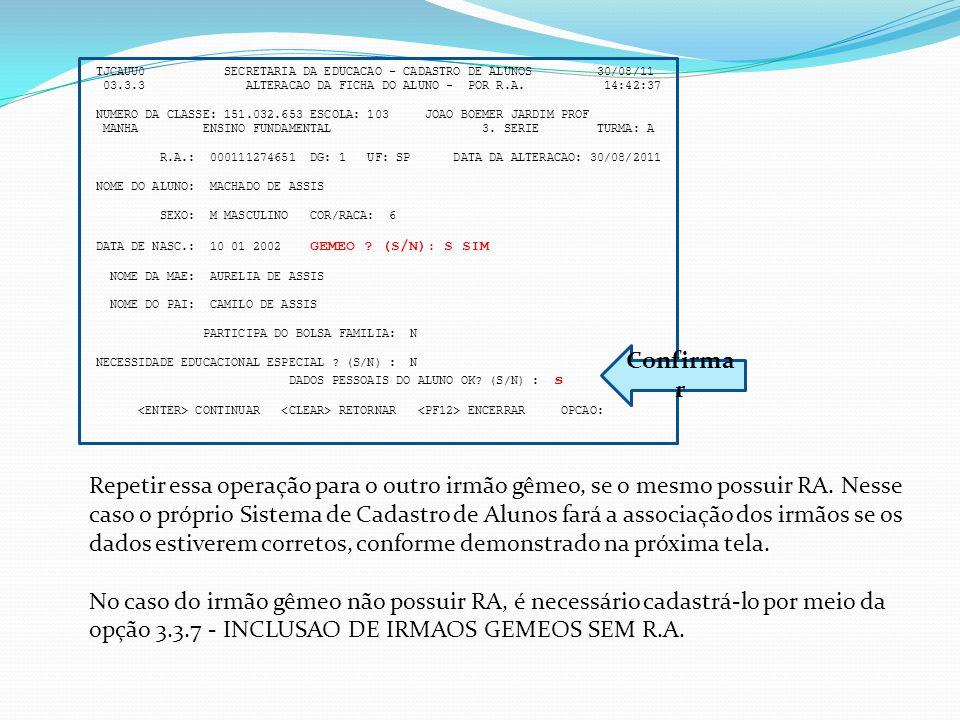 TJCAUU0 SECRETARIA DA EDUCACAO - CADASTRO DE ALUNOS 30/08/11 03.3.3 ALTERACAO DA FICHA DO ALUNO - POR R.A. 14:42:37 NUMERO DA CLASSE: 151.032.653 ESCO
