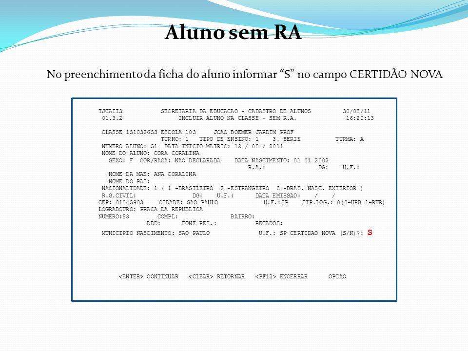 Aluno sem RA TJCAII3 SECRETARIA DA EDUCACAO - CADASTRO DE ALUNOS 30/08/11 01.3.2 INCLUIR ALUNO NA CLASSE - SEM R.A. 16:20:13 CLASSE 151032653 ESCOLA 1