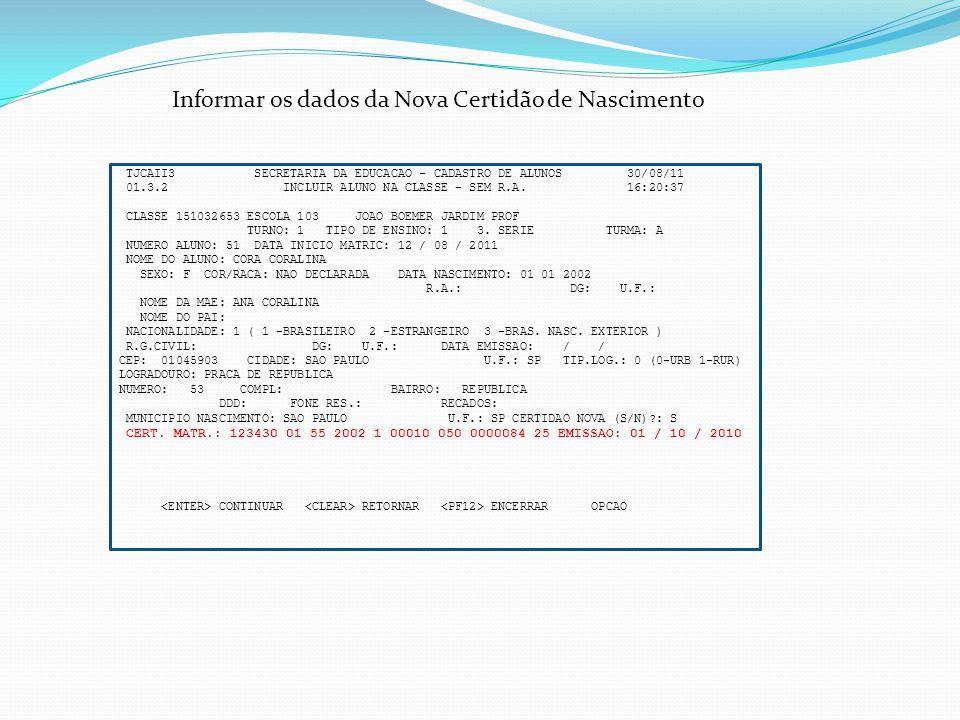 TJCAII3 SECRETARIA DA EDUCACAO - CADASTRO DE ALUNOS 30/08/11 01.3.2 INCLUIR ALUNO NA CLASSE - SEM R.A. 16:20:37 CLASSE 151032653 ESCOLA 103 JOAO BOEME