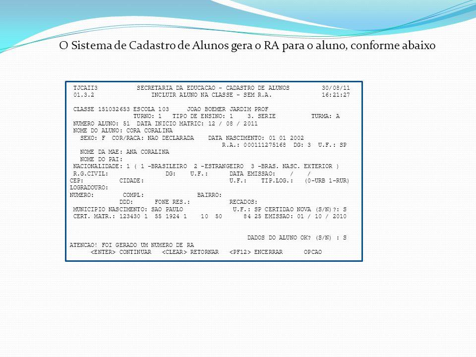 TJCAII3 SECRETARIA DA EDUCACAO - CADASTRO DE ALUNOS 30/08/11 01.3.2 INCLUIR ALUNO NA CLASSE - SEM R.A. 16:21:27 CLASSE 151032653 ESCOLA 103 JOAO BOEME