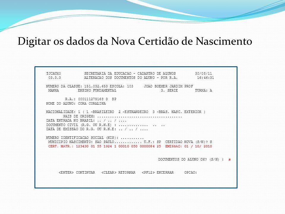 TJCAUX0 SECRETARIA DA EDUCACAO - CADASTRO DE ALUNOS 30/08/11 03.3.3 ALTERACAO DOS DOCUMENTOS DO ALUNO - POR R.A. 16:46:31 NUMERO DA CLASSE: 151.032.65