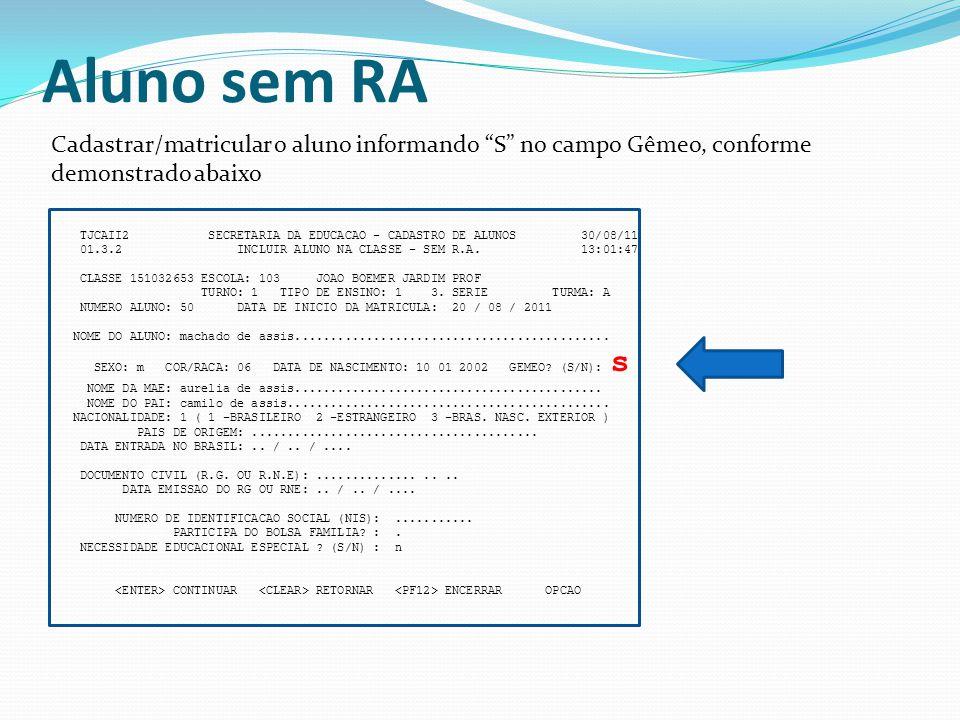 TJCAIS0 SECRETARIA DA EDUCACAO - CADASTRO DE ALUNOS 30/08/11 01.3.2 INCLUIR ALUNO NA CLASSE - SEM R.A.