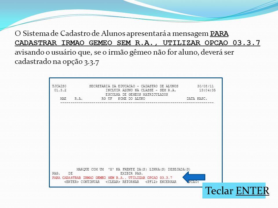 TJCAIS0 SECRETARIA DA EDUCACAO - CADASTRO DE ALUNOS 30/08/11 01.3.2 INCLUIR ALUNO NA CLASSE - SEM R.A. 13:04:35 ESCOLHA DE GEMEOS MATRICULADOS MAE R.A