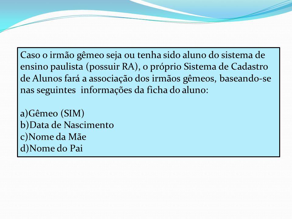 Aluno com RA Para incluir a informação de Gêmeo para alunos já cadastrados no Sistema de Cadastro de Alunos (com RA) é necessário: a) Incluir a informação de Gêmeo na ficha do aluno (opção 3.3.3) TJCAG10 SECRETARIA DA EDUCACAO - CADASTRO DE ALUNOS 30/08/11 03.3.3 ALTERACAO DA FICHA DO ALUNO - POR R.A.