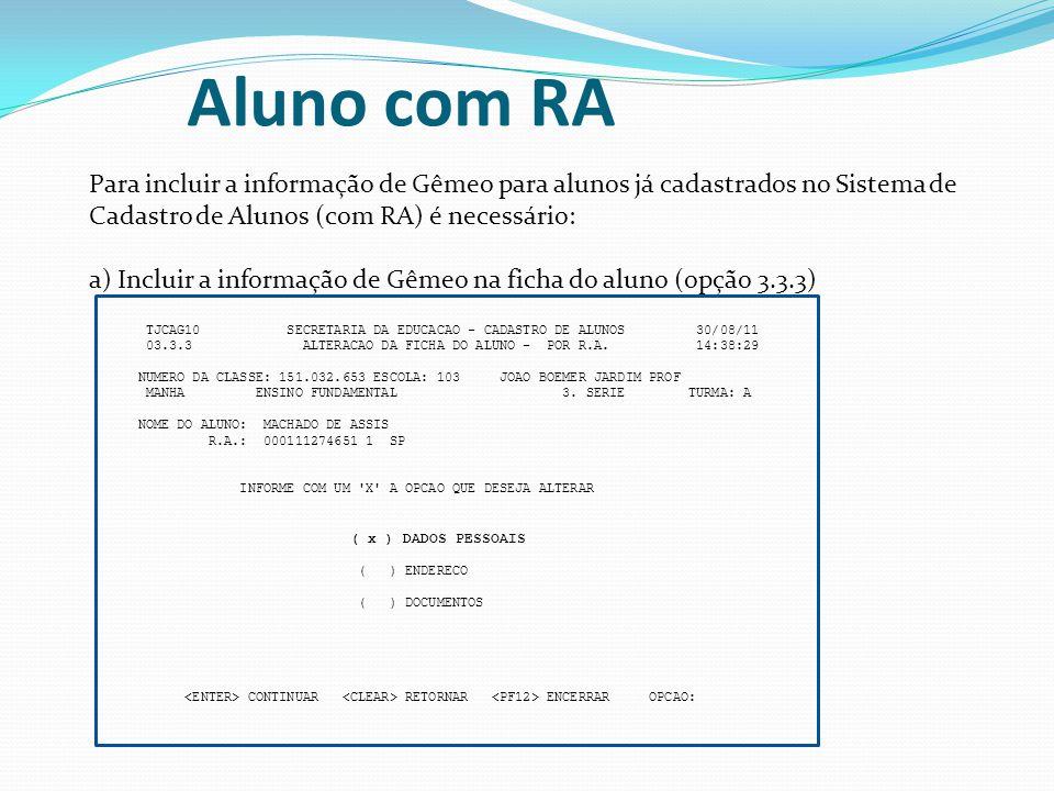 Aluno com RA Para incluir a informação de Gêmeo para alunos já cadastrados no Sistema de Cadastro de Alunos (com RA) é necessário: a) Incluir a inform