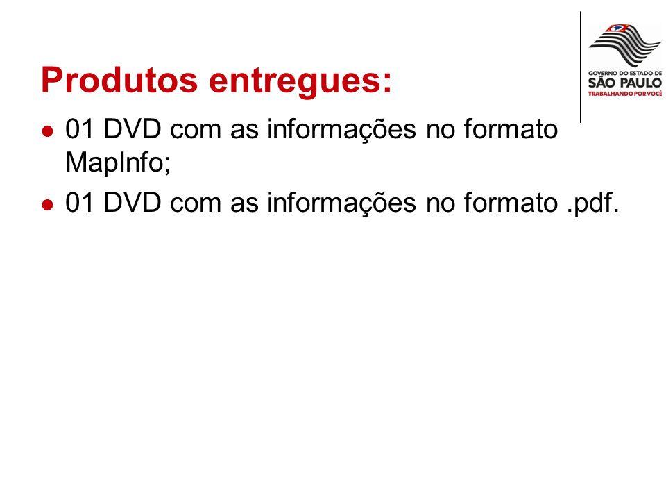 Produtos entregues: 01 DVD com as informações no formato MapInfo; 01 DVD com as informações no formato.pdf.