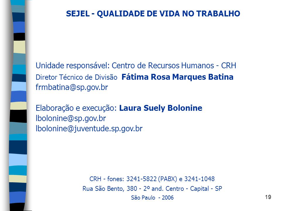 19 SEJEL - QUALIDADE DE VIDA NO TRABALHO Unidade responsável: Centro de Recursos Humanos - CRH Diretor Técnico de Divisão Fátima Rosa Marques Batina f