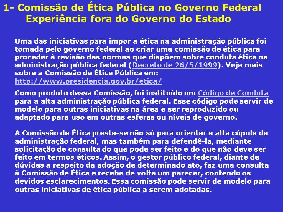 Uma das iniciativas para impor a ética na administração pública foi tomada pelo governo federal ao criar uma comissão de ética para proceder à revisão das normas que dispõem sobre conduta ética na administração pública federal (Decreto de 26/5/1999).