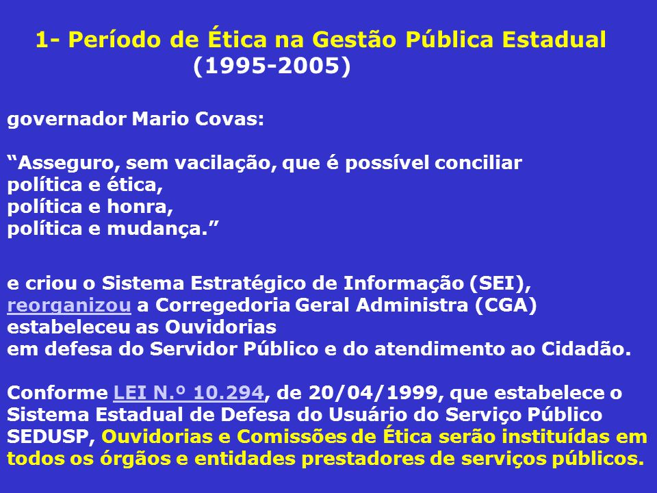governador Mario Covas: Asseguro, sem vacilação, que é possível conciliar política e ética, política e honra, política e mudança.