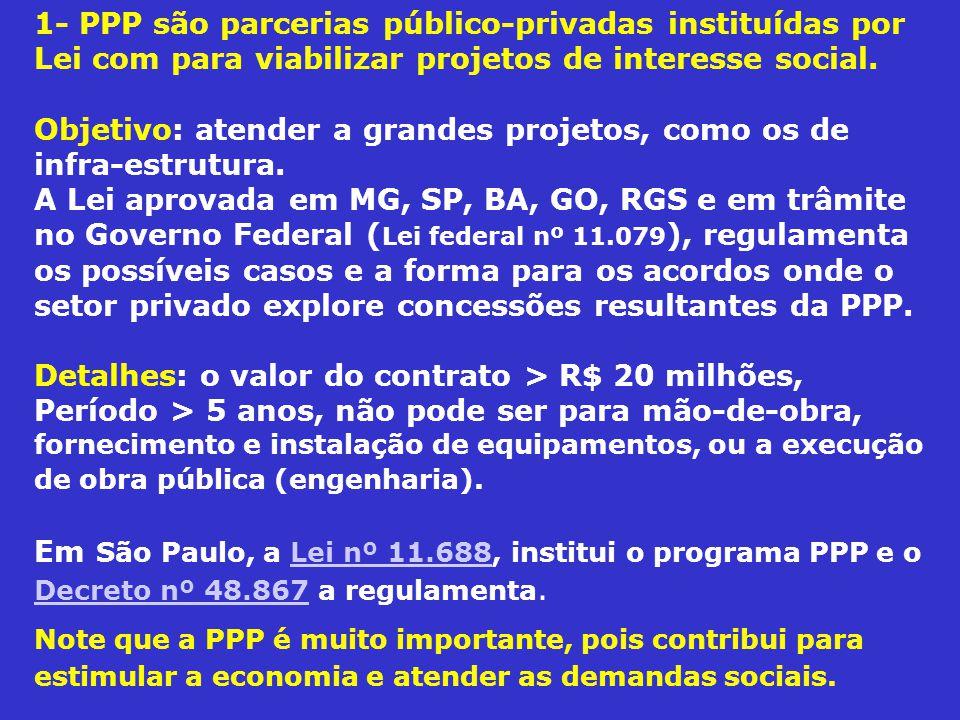 1- PPP são parcerias público-privadas instituídas por Lei com para viabilizar projetos de interesse social.