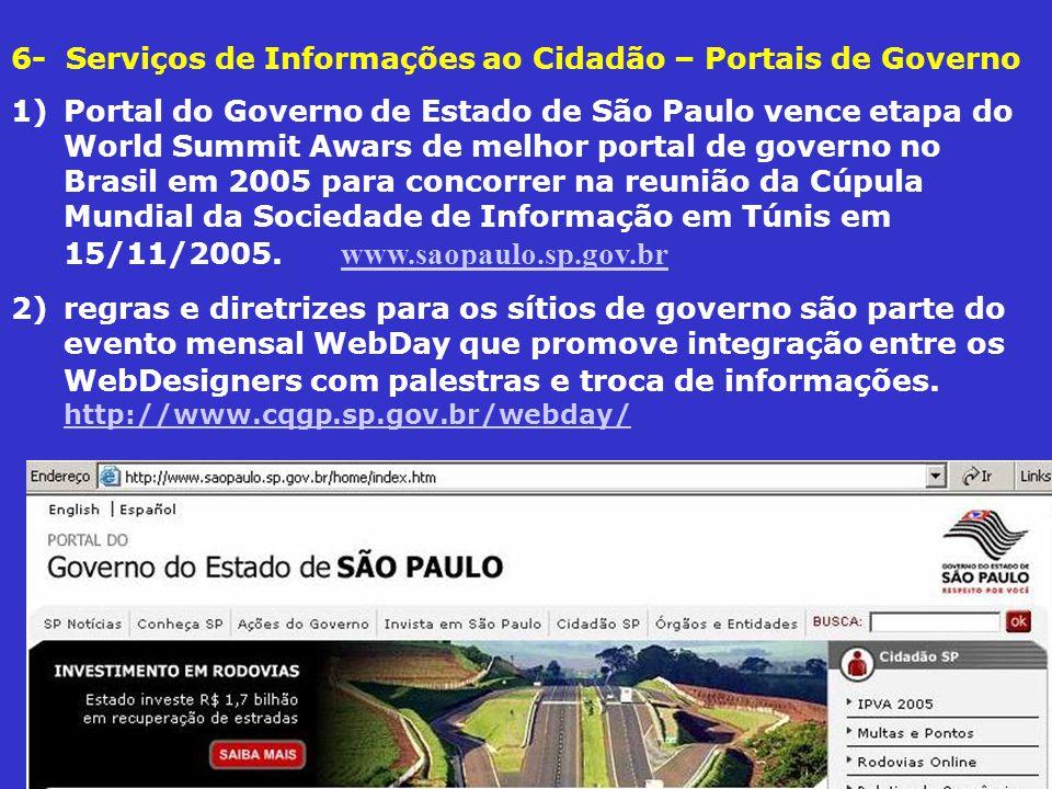 6- Serviços de Informações ao Cidadão – Portais de Governo 1)Portal do Governo de Estado de São Paulo vence etapa do World Summit Awars de melhor portal de governo no Brasil em 2005 para concorrer na reunião da Cúpula Mundial da Sociedade de Informação em Túnis em 15/11/2005.