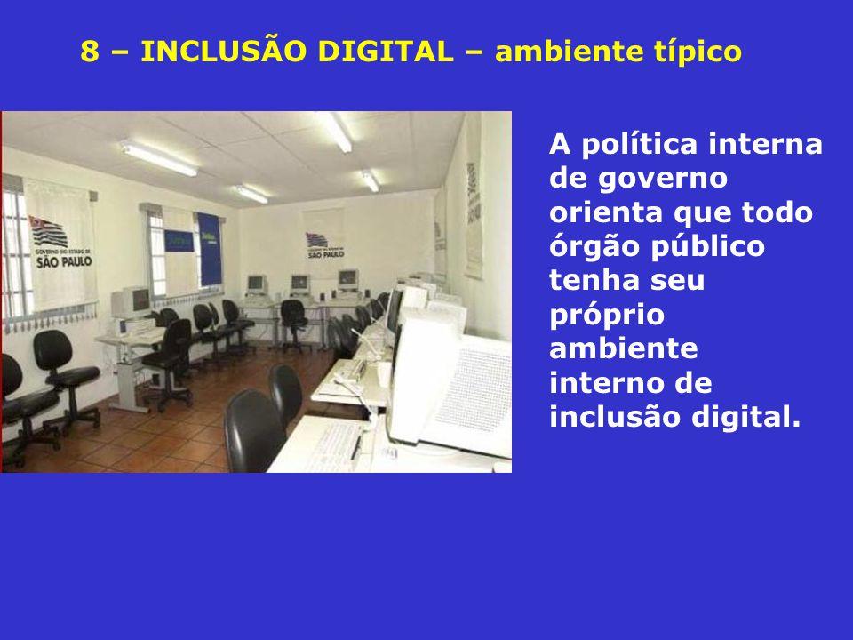 8 – INCLUSÃO DIGITAL – ambiente típico A política interna de governo orienta que todo órgão público tenha seu próprio ambiente interno de inclusão digital.