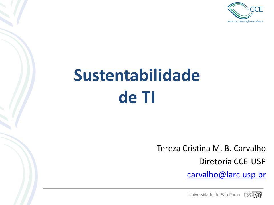 Sustentabilidade de TI Tereza Cristina M. B. Carvalho Diretoria CCE-USP carvalho@larc.usp.br