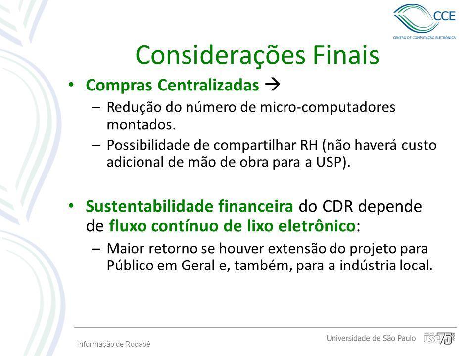 Informação de Rodapé Considerações Finais Compras Centralizadas – Redução do número de micro-computadores montados. – Possibilidade de compartilhar RH