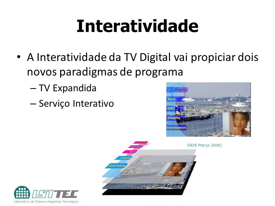 Interatividade A Interatividade da TV Digital vai propiciar dois novos paradigmas de programa – TV Expandida – Serviço Interativo (NDS Março 2006)