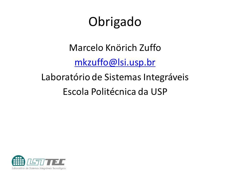 Obrigado Marcelo Knörich Zuffo mkzuffo@lsi.usp.br Laboratório de Sistemas Integráveis Escola Politécnica da USP