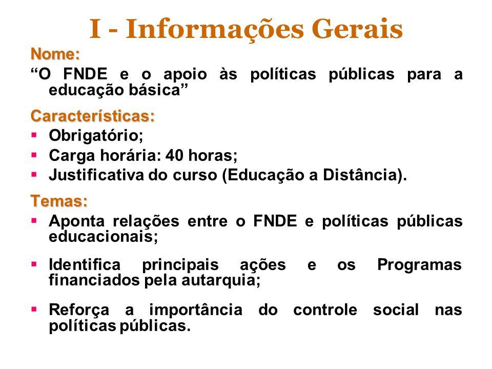I - Informações Gerais Nome: O FNDE e o apoio às políticas públicas para a educação básicaCaracterísticas: Obrigatório; Carga horária: 40 horas; Justi
