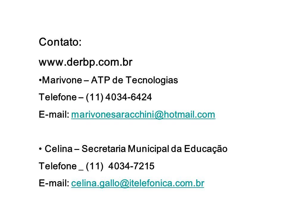 Contato: www.derbp.com.br Marivone – ATP de Tecnologias Telefone – (11) 4034-6424 E-mail: marivonesaracchini@hotmail.commarivonesaracchini@hotmail.com
