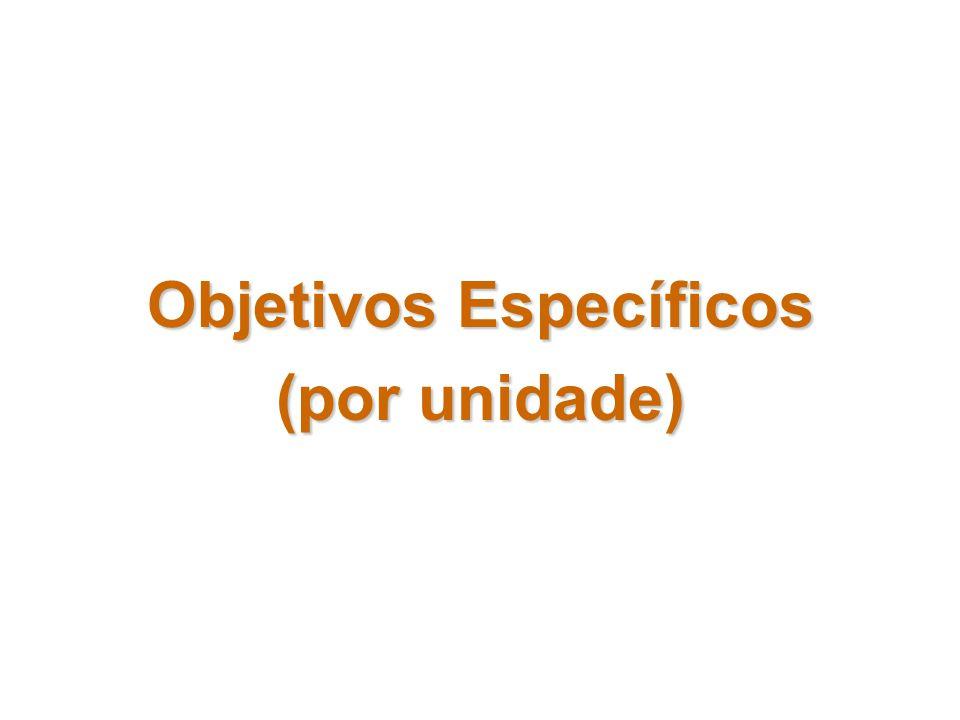 Objetivos Específicos Objetivos Específicos (por unidade)